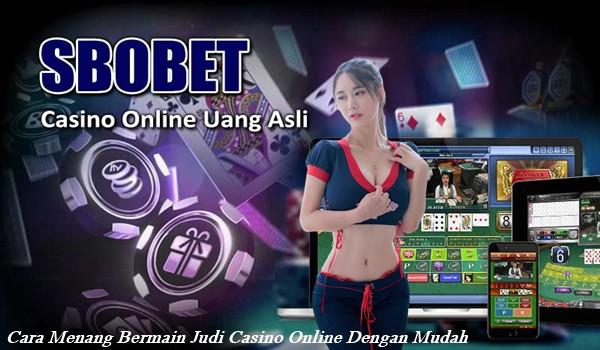 Cara Menang Bermain Judi Casino Online Dengan Mudah