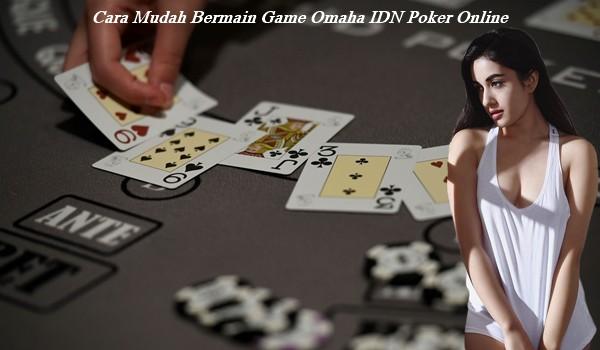 Cara Mudah Bermain Game Omaha IDN Poker Online